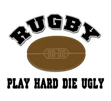 RUGBY - PLAY HARD DIE UGLY Photographic Print