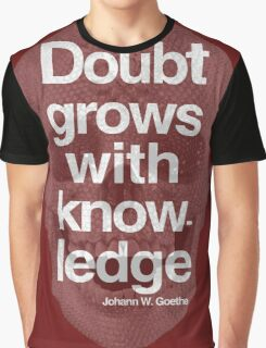 Doubt grows with knowledge  - Goethe Graphic T-Shirt