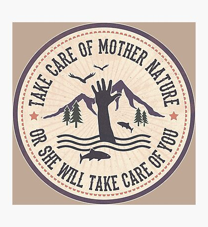 Take Care of Mother Nature - Version 2 Photographic Print