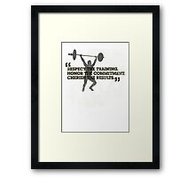 Respect the training, Honor the commitment, Cherish the results Framed Print
