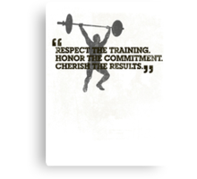 Respect the training, Honor the commitment, Cherish the results Canvas Print