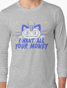 I want all your money Long Sleeve T-Shirt