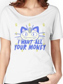 I want all your money Women's Relaxed Fit T-Shirt