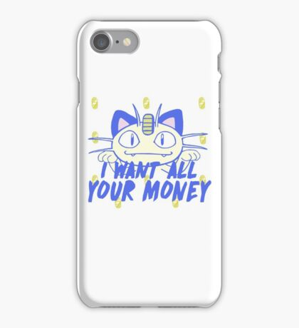 I want all your money iPhone Case/Skin