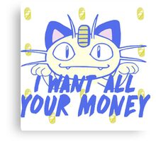 I want all your money Canvas Print