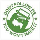 Don't Follow Me You Won't Make It. Zombie Green by Tony  Bazidlo