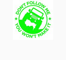 Don't Follow Me You Won't Make It. Zombie Green Unisex T-Shirt