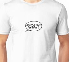Awesome! Wow! Unisex T-Shirt