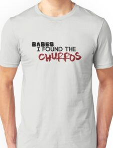 Babes I found the churros Unisex T-Shirt