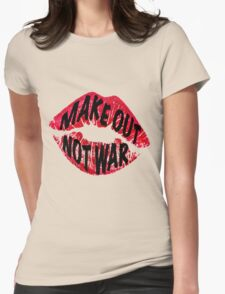 Make Out Not War Womens Fitted T-Shirt