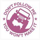 Dont Follow Me You Wont Make It. Pink by Tony  Bazidlo