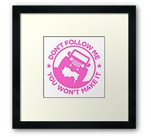 Dont Follow Me You Wont Make It. Pink Framed Print