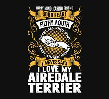 Dirty Mind Caring Friend Good Heart Filthy Mouth Smart Ass Airedale Terrier Unisex T-Shirt