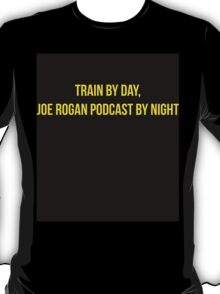 Train by day, Joe Rogan podcast by night - Nick Diaz T-Shirt