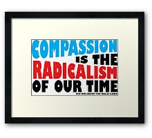 Compassion is the Radicalism of our Time Framed Print