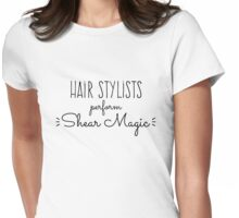 Hair Stylists Perform Shear Magic Womens Fitted T-Shirt