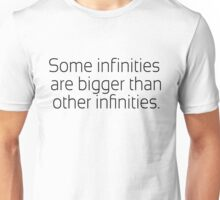 Some infinities are bigger than other infinities - The Fault In Our Stars quote - John Green Unisex T-Shirt