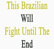 This Brazilian Will Fight Until The End  by supernova23