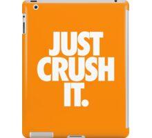 JUST CRUSH IT. iPad Case/Skin
