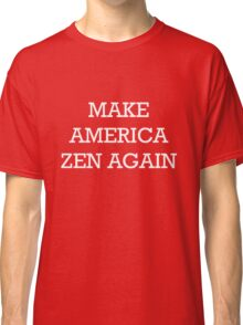 Make America Zen Again Classic T-Shirt