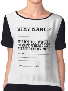 Hi my name is ___. If I am too wasted to know where I live, please return me to  Chiffon Top