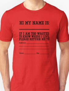 Hi my name is ___. If I am too wasted to know where I live, please return me to  Unisex T-Shirt