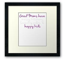 Good Moms Have Messy Kitchen, Laundry, Happy Kids - Mother T Shirt Framed Print