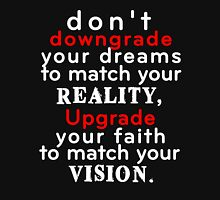 Dont Downgrade Your Dreams To Match Your Reality Shirt Unisex T-Shirt