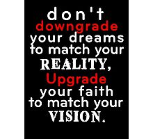 Dont Downgrade Your Dreams To Match Your Reality Shirt Photographic Print