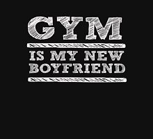 Gym is my new boyfriend - Funny Workout T Shirt Unisex T-Shirt