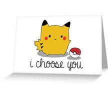 I CHOOSE YOU PIKACHU Greeting Card