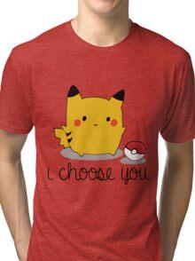 I CHOOSE YOU PIKACHU Tri-blend T-Shirt