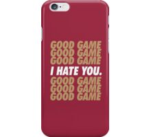 49ers Good Game I Hate You.  iPhone Case/Skin