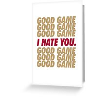 49ers Good Game I Hate You.  Greeting Card