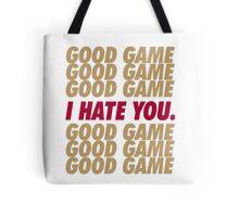 49ers Good Game I Hate You.  Tote Bag