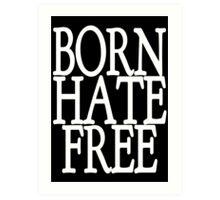 Born Hate Free Art Print