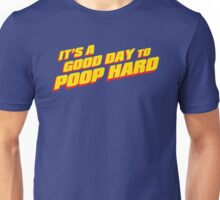A good Day to POOP HARD 2! Unisex T-Shirt