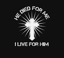 He Died for Me - I Live for Him - Christian T Shirt Unisex T-Shirt