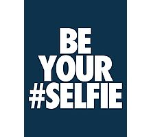 BE YOUR SELFIE Photographic Print