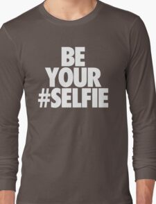 BE YOUR SELFIE Long Sleeve T-Shirt