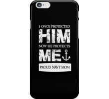 He Protects Me - Proud Navy Mom T Shirt iPhone Case/Skin