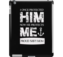 He Protects Me - Proud Navy Mom T Shirt iPad Case/Skin