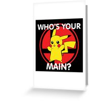 Who's Your Main? Pikachu! Greeting Card