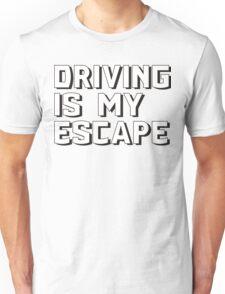 Driving is my escape Unisex T-Shirt