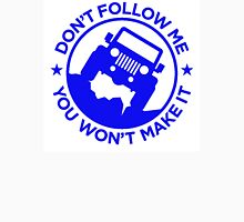 Dont Follow Me You Wont Make It. Blue Unisex T-Shirt