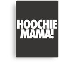 HOOCHIE MAMA! Canvas Print