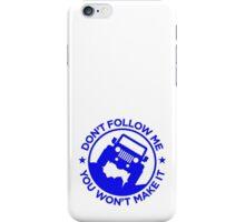 Dont Follow Me You Wont Make It. Blue iPhone Case/Skin