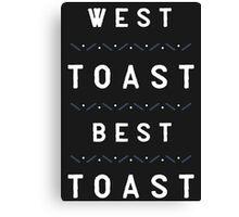 West Toast, Best Toast Canvas Print