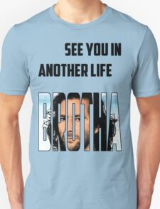 See you in another life Brotha T-Shirt