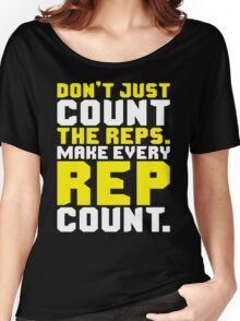 Don't Just Count The Reps. Make Every Rep Count. Women's Relaxed Fit T-Shirt